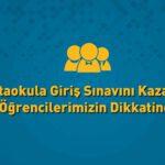 Ortaokula Giriş Sınavını Kazanan Öğrencilerimizin Dikkatine!